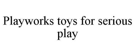PLAYWORKS TOYS FOR SERIOUS PLAY