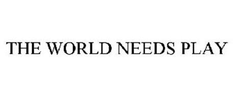 THE WORLD NEEDS PLAY