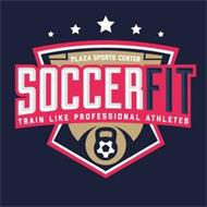 PLAZA SPORTS CENTER SOCCERFIT TRAIN LIKE PROFESSIONAL ATHLETES