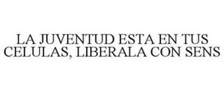 LA JUVENTUD ESTA EN TUS CELULAS, LIBERALA CON SENS