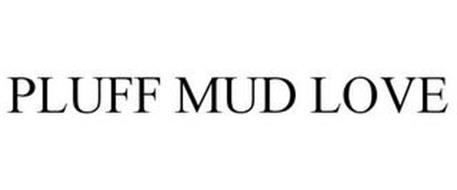 PLUFF MUD LOVE