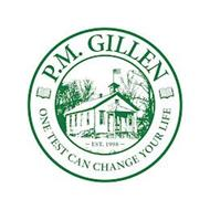 P.M. GILLEN ONE TEST CAN CHANGE YOUR LIFE EST. 1998