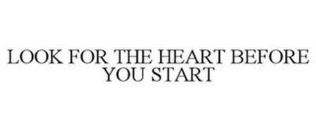 LOOK FOR THE HEART BEFORE YOU START
