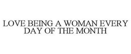 LOVE BEING A WOMAN EVERY DAY OF THE MONTH