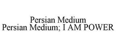 PERSIAN MEDIUM PERSIAN MEDIUM; I AM POWE
