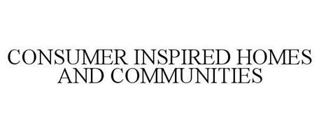 CONSUMER INSPIRED HOMES AND COMMUNITIES
