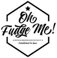 OH FUDGE ME! CRAFTED IN A DEDICATED GLUTEN-FREE FACILITY ESTABLISHED IN LOVE