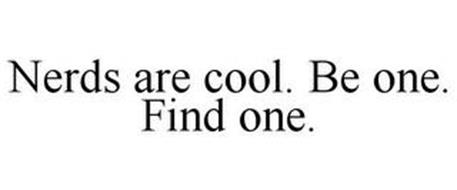 NERDS ARE COOL. BE ONE. FIND ONE.