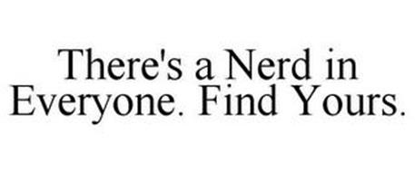 THERE'S A NERD IN EVERYONE. FIND YOURS.