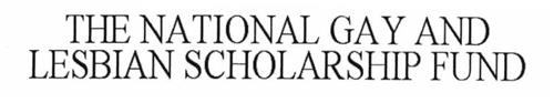 THE NATIONAL GAY AND LESBIAN SCHOLARSHIP FUND