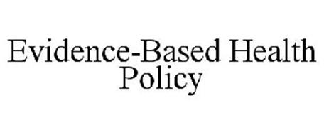 EVIDENCE-BASED HEALTH POLICY