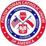 POLISH ROMAN CATHOLIC UNION OF AMERICA FRATERNALISM SERVICE BENEFITS PROTECTION