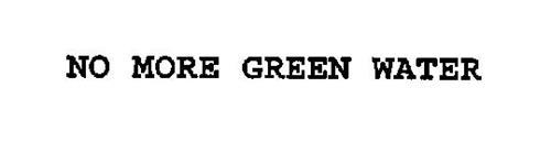 NO MORE GREEN WATER