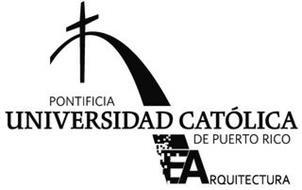 PONTIFICIA UNIVERSIDAD CATÓLICA DE PUERTO RICO E ARQUITECTURA