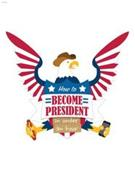 HOW TO BECOME PRESIDENT IN UNDER AN HOUR