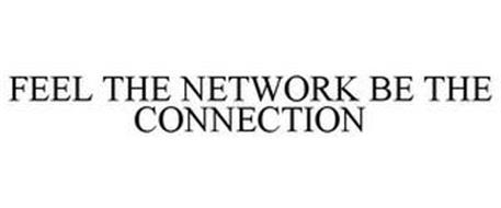 FEEL THE NETWORK BE THE CONNECTION