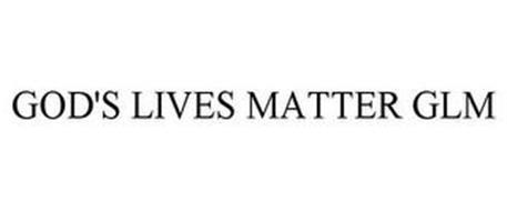 GOD'S LIVES MATTER GLM