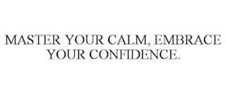 MASTER YOUR CALM, EMBRACE YOUR CONFIDENCE.