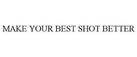 MAKE YOUR BEST SHOT BETTER