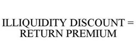 ILLIQUIDITY DISCOUNT = RETURN PREMIUM