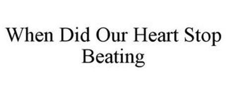 WHEN DID OUR HEART STOP BEATING