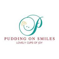 P PUDDING ON SMILES LOVELY CUPS OF JOY