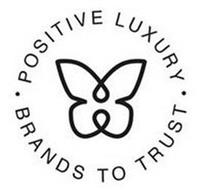 · POSITIVE LUXURY · BRANDS TO TRUST