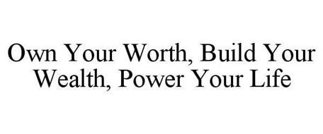 OWN YOUR WORTH, BUILD YOUR WEALTH, POWER YOUR LIFE