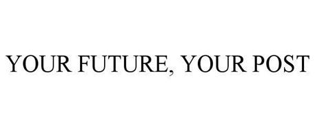 YOUR FUTURE, YOUR POST