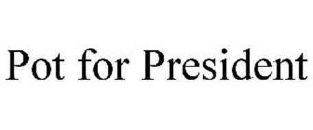 POT FOR PRESIDENT