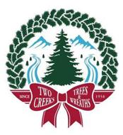 SINCE 1958 TWO CREEKS TREES & WREATHS