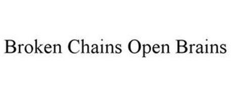 BROKEN CHAINS OPEN BRAINS