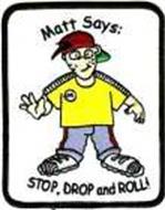 MATT SAYS STOP, DROP AND ROLL