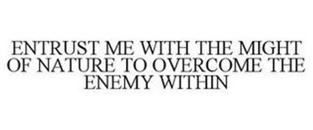 ENTRUST ME WITH THE MIGHT OF NATURE TO OVERCOME THE ENEMY WITHIN