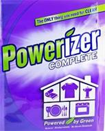 THE ONLY THING YOU NEED FOR CLEAN POWERIZER COMPLETE POWERED BY GREEN NATURAL · BIODEGRADABLE · NO HARSH CHEMICALS