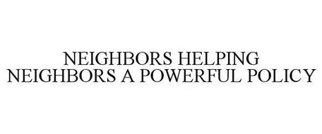 NEIGHBORS HELPING NEIGHBORS A POWERFUL POLICY