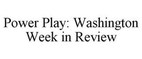POWER PLAY: WASHINGTON WEEK IN REVIEW