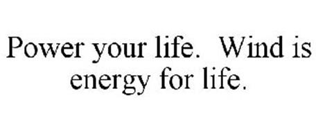 POWER YOUR LIFE. WIND IS ENERGY FOR LIFE.