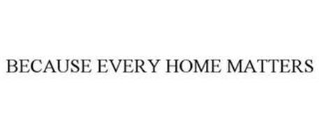 BECAUSE EVERY HOME MATTERS