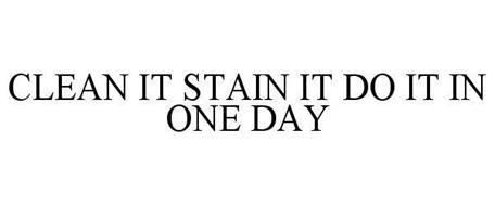 CLEAN IT STAIN IT DO IT IN ONE DAY