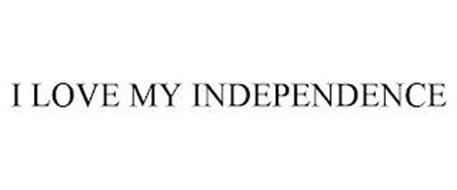 I LOVE MY INDEPENDENCE