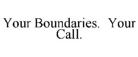 YOUR BOUNDARIES. YOUR CALL.