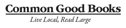 COMMON GOOD BOOKS LIVE LOCAL, READ LARGE