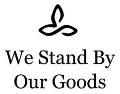 WE STAND BY OUR GOODS