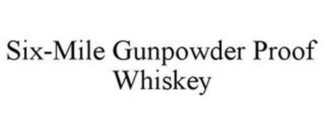 SIX-MILE GUNPOWDER PROOF WHISKEY