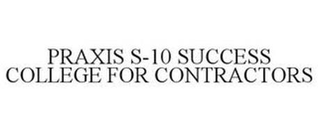 PRAXIS S-10 SUCCESS COLLEGE FOR CONTRACTORS