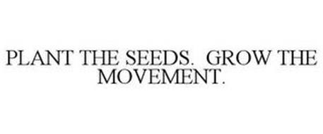 PLANT THE SEEDS. GROW THE MOVEMENT.
