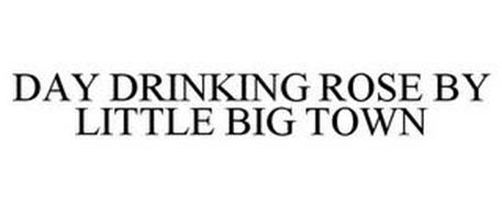 DAY DRINKING ROSE BY LITTLE BIG TOWN