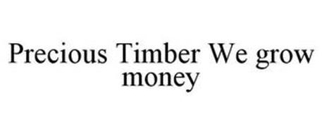 PRECIOUS TIMBER WE GROW MONEY