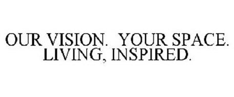 OUR VISION. YOUR SPACE. LIVING, INSPIRED.
